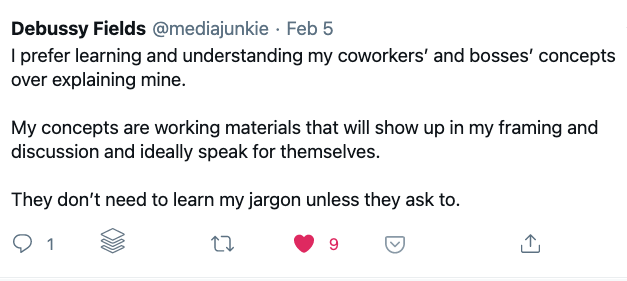 I prefer learning and understanding my coworkers' and bosses' concepts over explaining mine.   My concepts are working materials that will show up in my framing and discussion and ideally speak for themselves.   They don't need to learn my jargon unless they ask to.